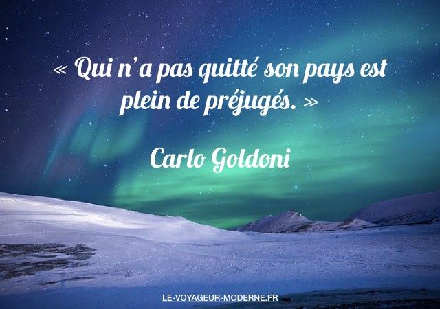 «Qui n'a pas quitté son pays est plein de préjugés.» Carlo Goldoni