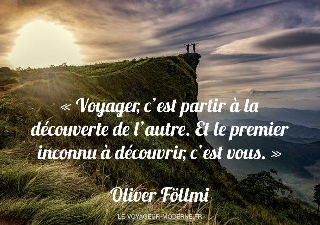 «Voyager, c'est partir à la découverte de l'autre. Et le premier inconnu à découvrir, c'est vous.» Oliver Föllmi