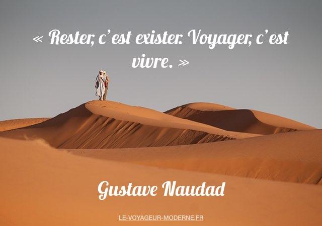 «Rester, c'est exister. Voyager, c'est vivre.» Gustave Naudad