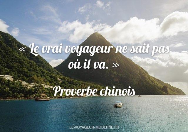 «Le vrai voyageur ne sait pas où il va.» Proverbe chinois