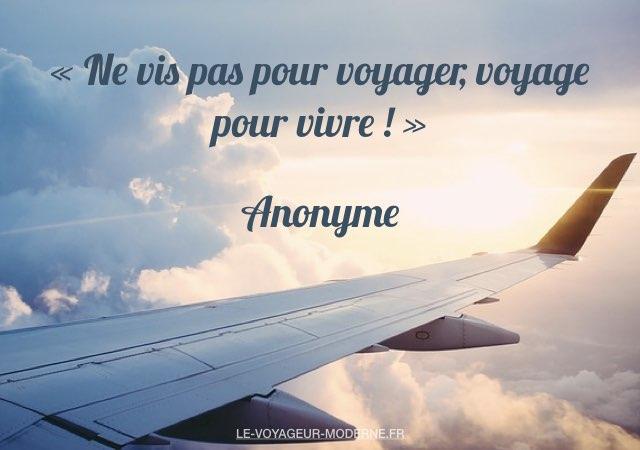«Ne vis pas pour voyager, voyage pour vivre !» Anonyme