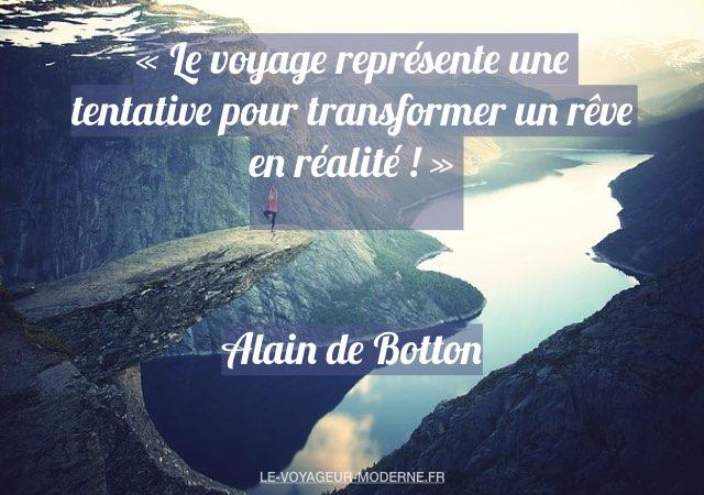 «Le voyage représente une tentative pour transformer un rêve en réalité !» Alain de Botton