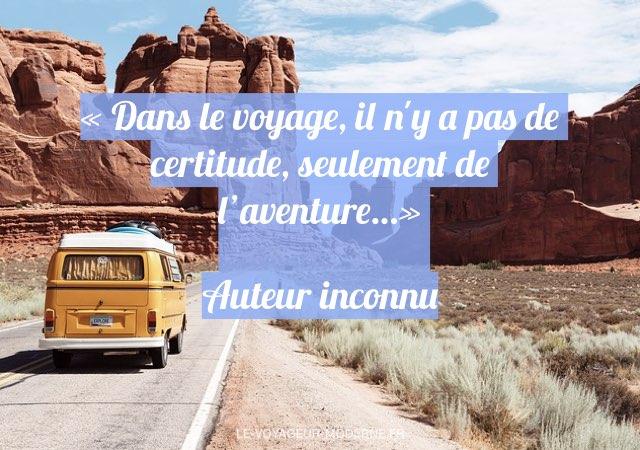 «Dans le voyage, il n'y a pas de certitude, seulement de l'aventure…» Auteur inconnu