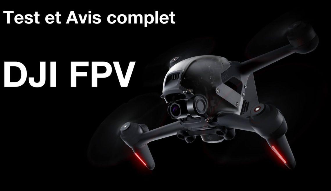 Test et avis drone DJI FPV